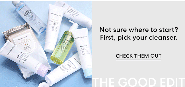 Not sure where to start? First, pick your cleanser. Check them out - The Good Edit