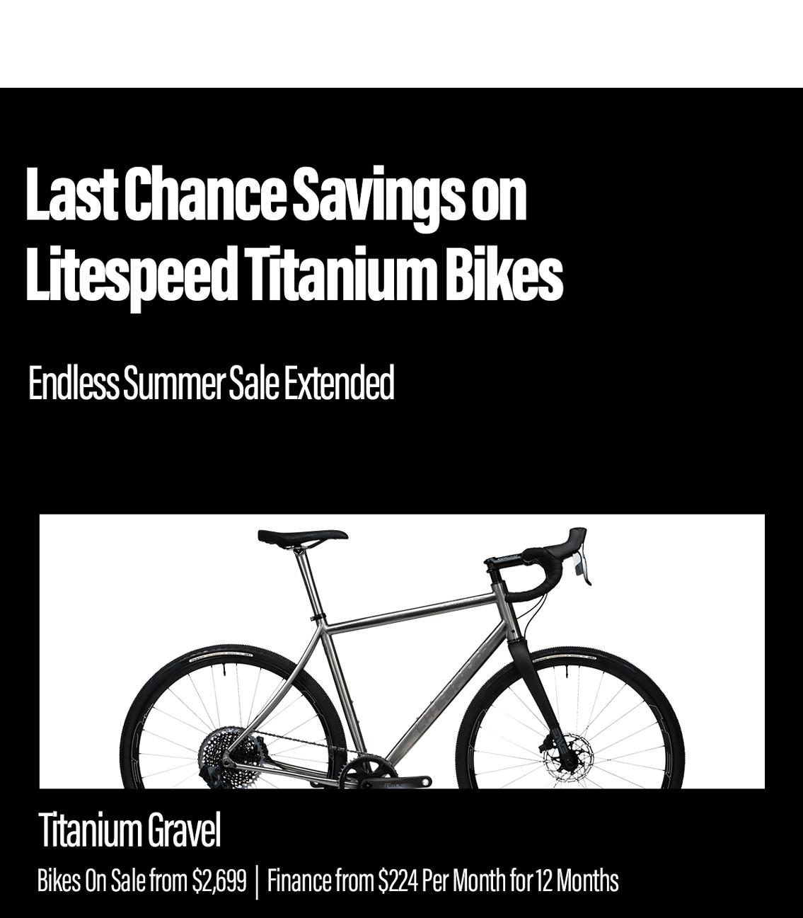 Last chance savings on titanium bikes: sale ends August 14th! Shop titanium gravel bikes from $2,699