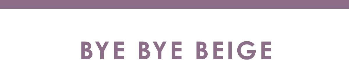 Bye bye beige