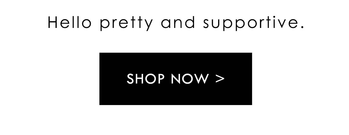 Hello pretty and supportive. Shop now