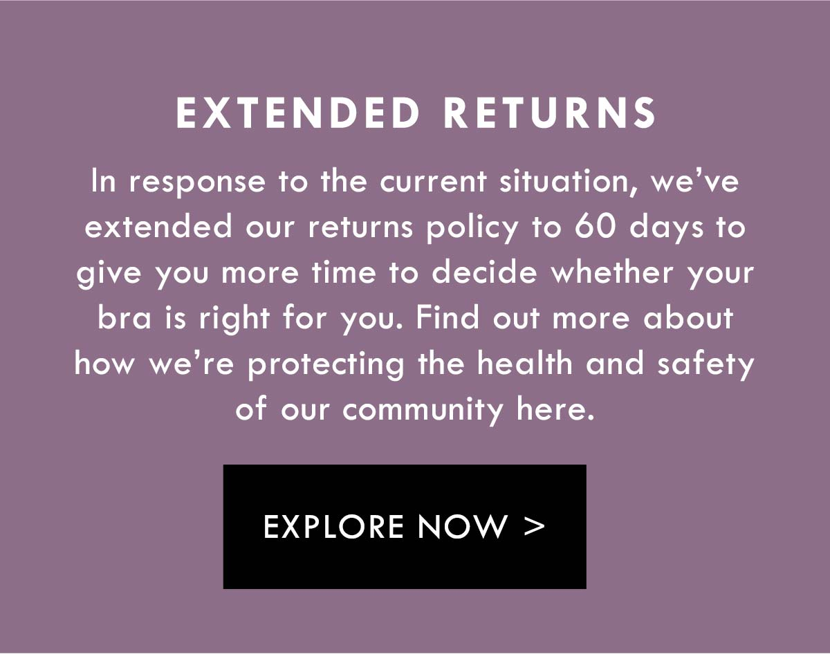 We have extended our returns policy to 60 days. Find out more
