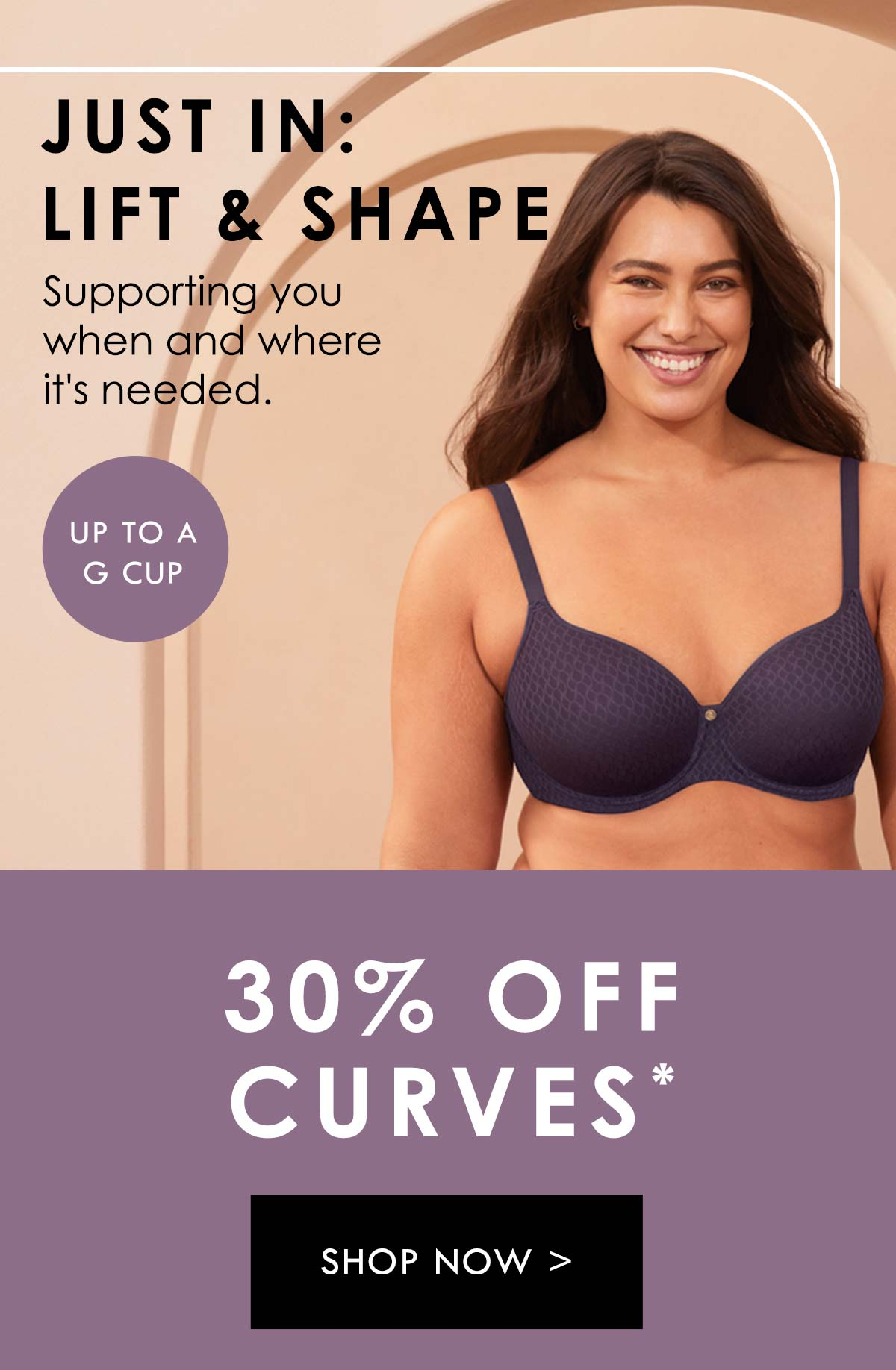 Just in: Lift & Shape. Supporting you when and where it''s needed. 30% Off Curves