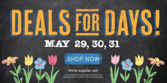 Deals for Days - May 29, 30, and 31. Shop Now