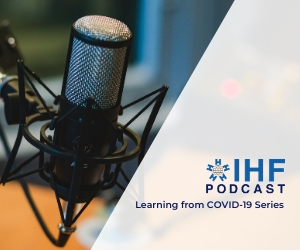 IHF Podcast Series: Learning from COVID-19