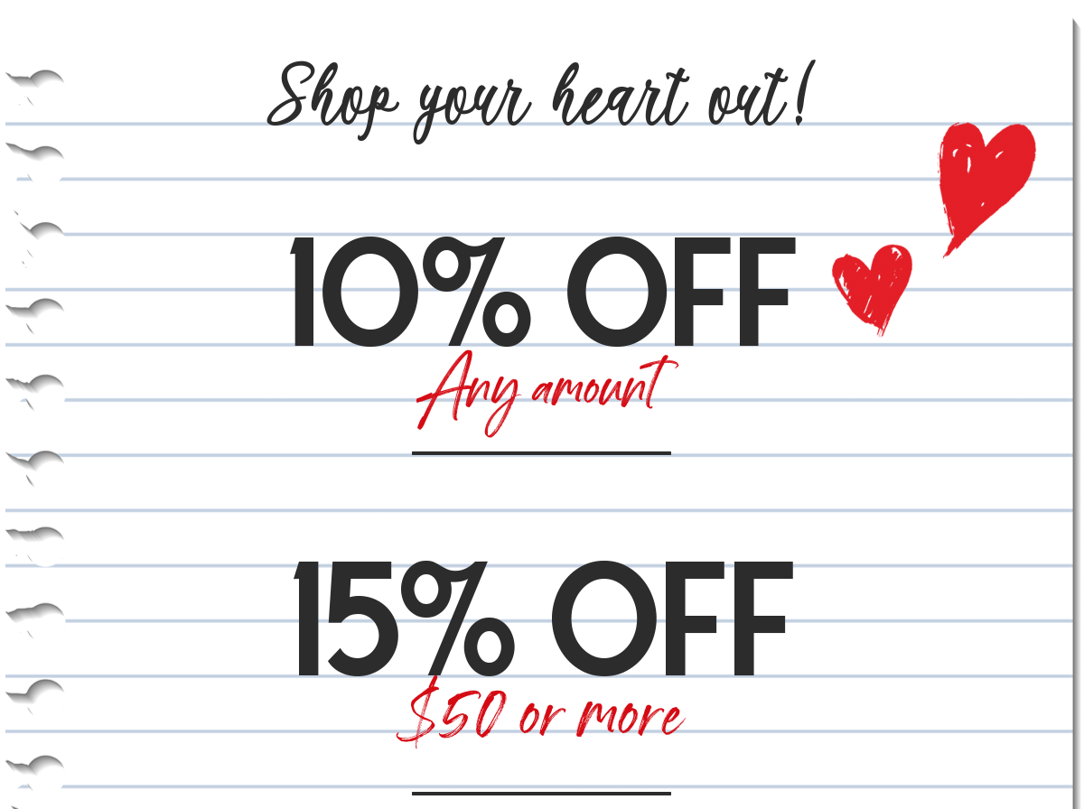 Shop your heart out!  10% OFF Any amount  15% OFF $50 or more
