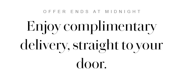 Enjoy Complimentary Delivery