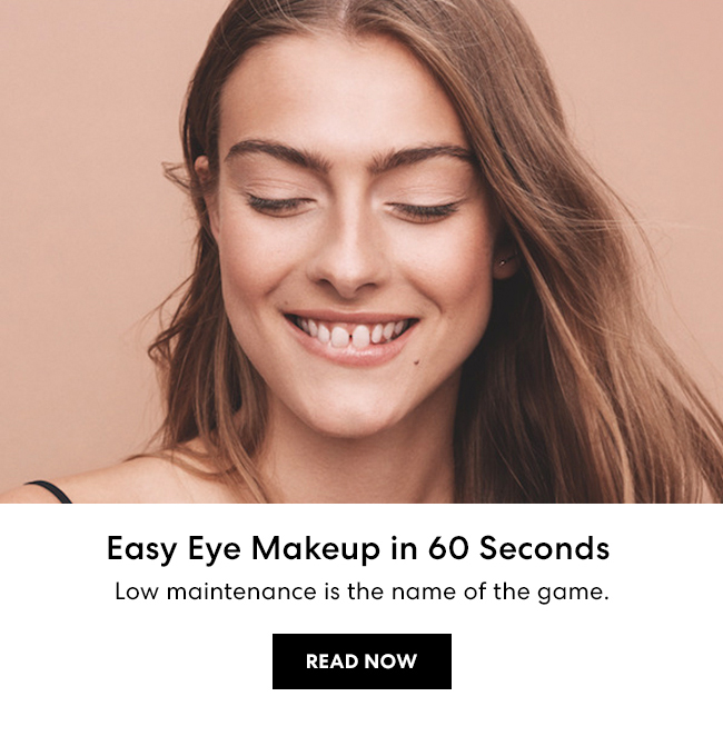 Your Full-Face Routine - The Good Edit - Good People. Good Living. Good Skin. Easy Eye Makeup in 60 Seconds. Low maintenance is the name of the game. Read Now
