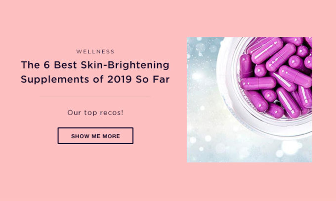 WELLNESS | The 6 Best Skin-Brightening Supplements of 2019 So Far | SHOW ME MORE >>
