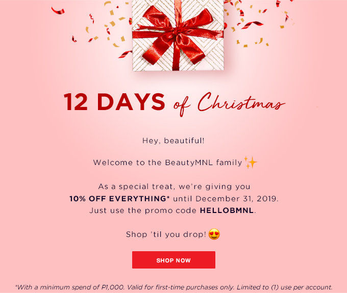 Hey, beautiful! Welcome to the BeautyMNL family ? As a special treat, we�re giving you 10% OFF EVERYTHING* until December 31, 2019. Just use the promo code HELLOBMNL. Shop �til you drop! ???? Iya Villanueva Iya Villanueva 5:20 PM Nov 10 Hey, beautiful! It�s been a while since we last saw you, so here�s a special treat, on the house. Use the code BMNL10 and get 10% OFF EVERYTHING* until December 31, 2019. See you in a bit? ??