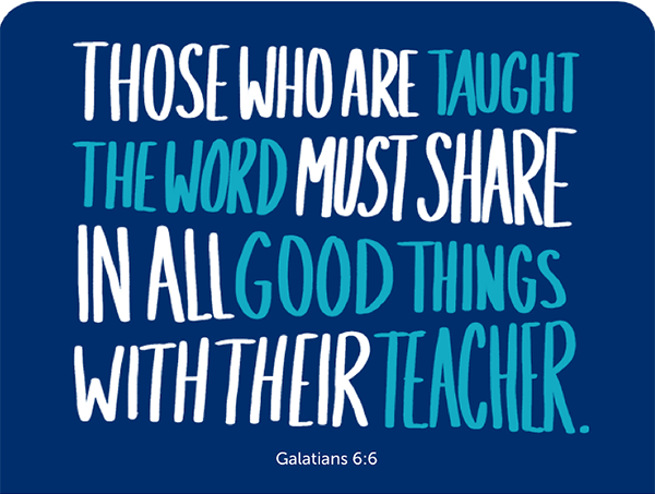 Those who are taught the word must share in all good things wih their teacher.
