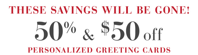 50% & $50 off Personalized Greeting Cards