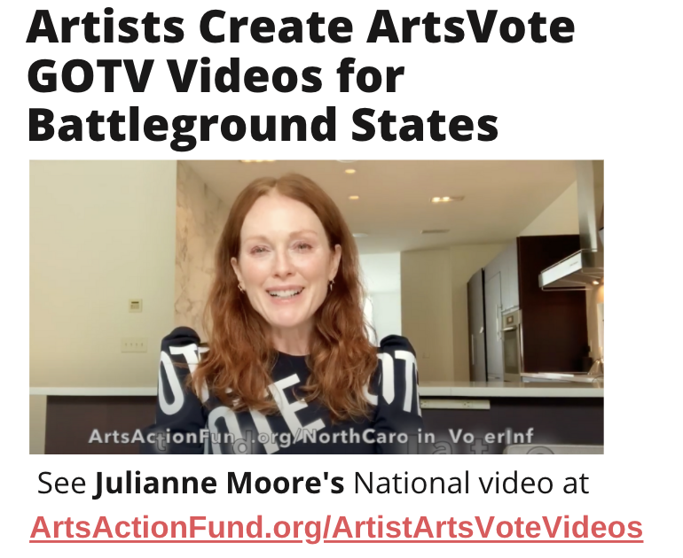 TITLE: Artists Create ArtsVote GOTV Videos for Battleground States IMAGE: A still shot from Julianne Moore''s national video