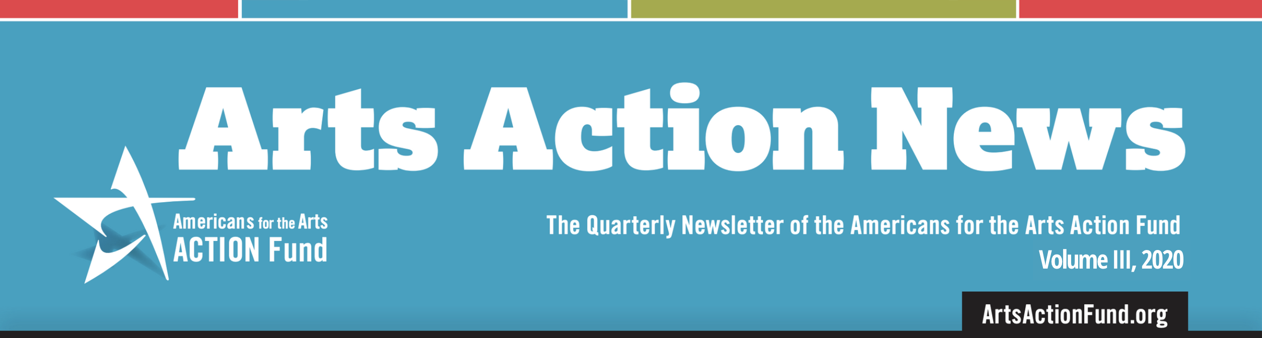 Arts Action News, The Quarterly Newsletter of the Americans for the Arts Action Fund, Volume III, 2020