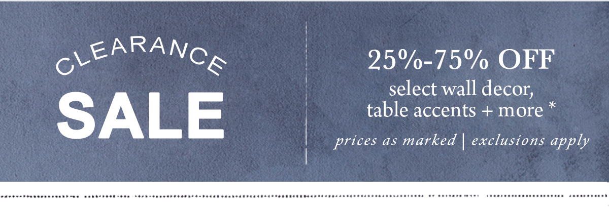 Clearance Sale 25%-75% OFF select wall decor, table accents + more* prices as marked | exclusions apply