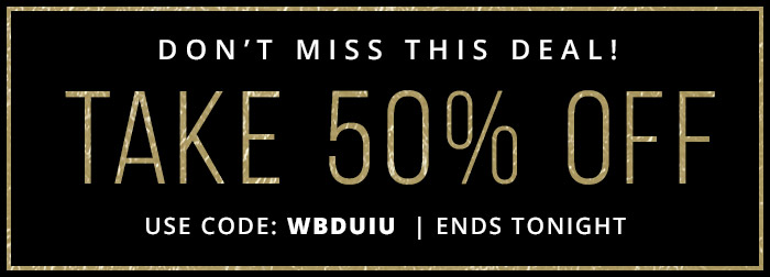 Take 50% Off Your Entire Purchase with coupon code: WBDUIU