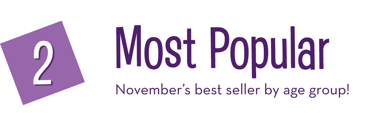2. Most Popular: November's best seller by age group!