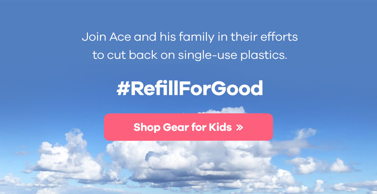 Join Ace and his family in their efforts to cut back on single-use plastics. #RefillForGood | Shop Gear for Kids >>