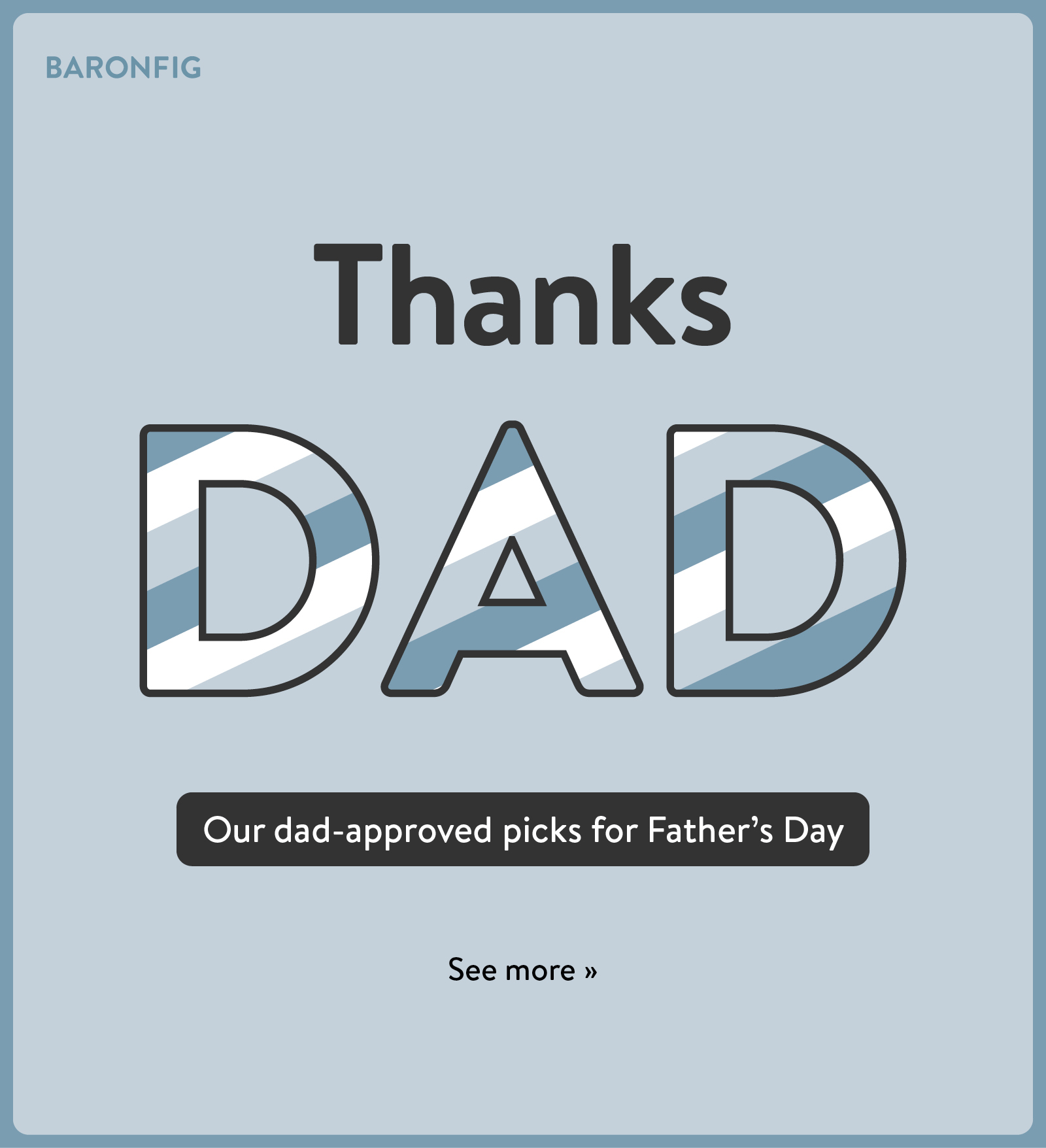 Our dad-approved picks for Father''s Day. See more ?