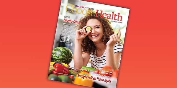 Orlando Health Choose Health Magazine - Summer 2020