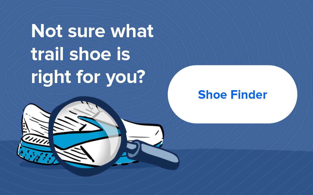 Not sure shat trail shoe is right for you? Shoe Finder