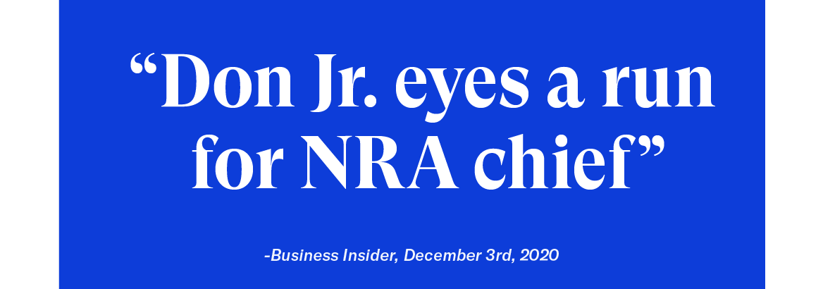 """Don Jr. eyes a run of NRA chief"" - Business Insider, December 3rd, 2020"