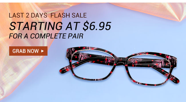 last 2 daysFlash salestarting at $6.95 for a complete pairgrab now