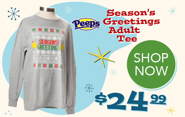 PEEPS Season's Greetings Adult Tee - $24.99 - SHOP NOW