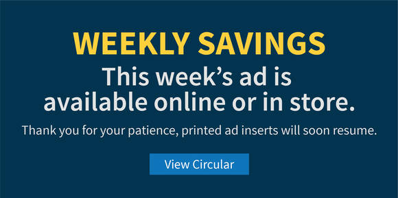 Weekly Savings - This week''s ad is available online or in store. View the Circular.