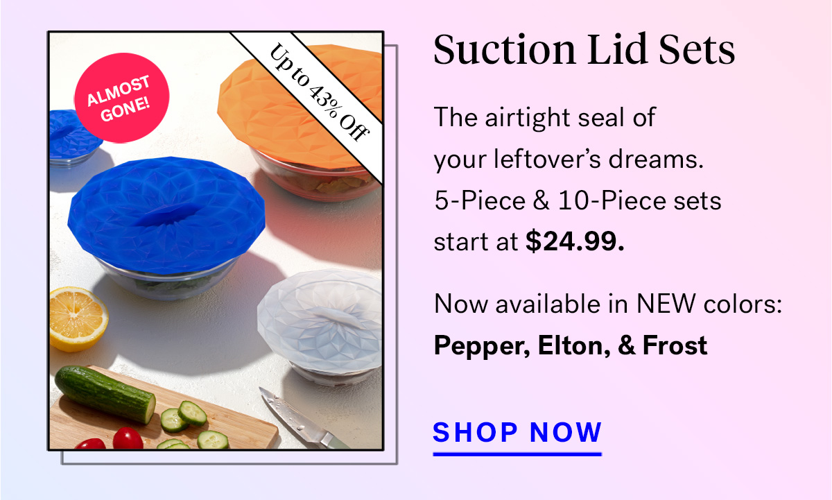 Suction Lid Sets (badge for up to 43% off and 'almost gone!'))