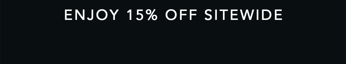 Enjoy 15% off sitewide