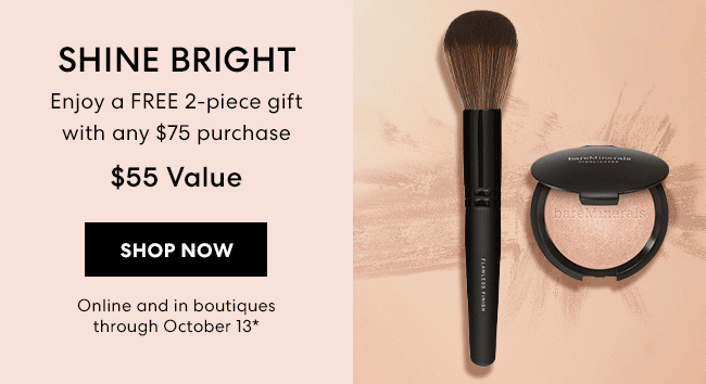 Shine Bright - Enjoy a FREE 2-piece gift with any $75 purchase - $55 Value - Shop Now - Online and in boutiques through October 13*