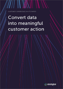 Convert data into meaningful customer action