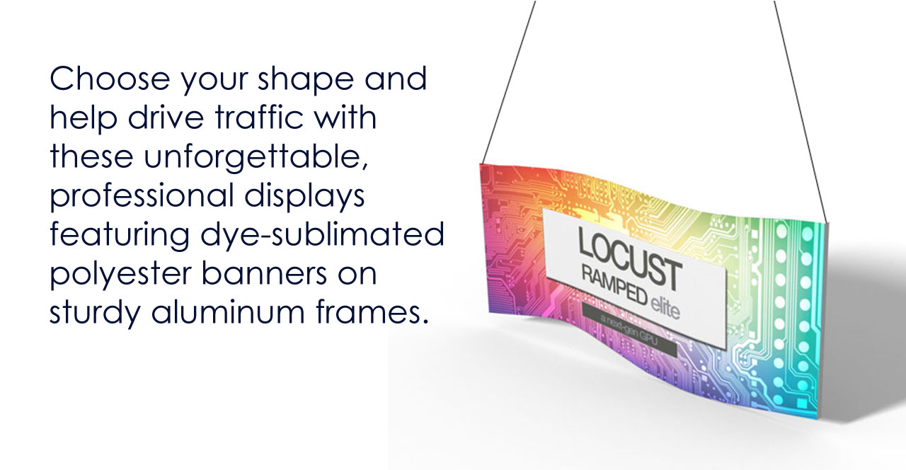 Choose your shape and help drive traffic with these unforgettable, professional displays featuring dye-sublimated polyester banners on sturdy aluminum frames.