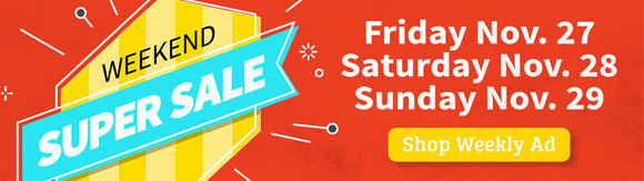 Weekend Super Sale - November 27-29 (Friday-Sunday). Shop the Weekly Ad.