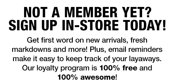 Not a loyalty member yet? Sign up in store today