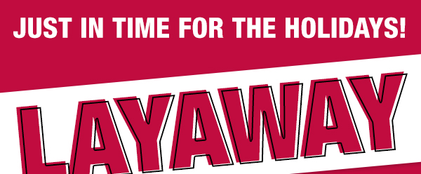 Layaway is back just in time for the holidays!