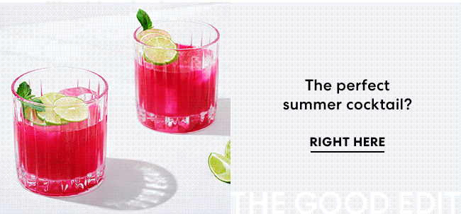 The perfect summer cocktail? Right Here - The Good Edit