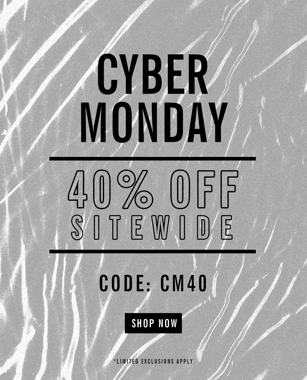 Cyber Monday | 40% Off Sitewide | Code: CM40 | Shop Now | Limited Exclusions Apply