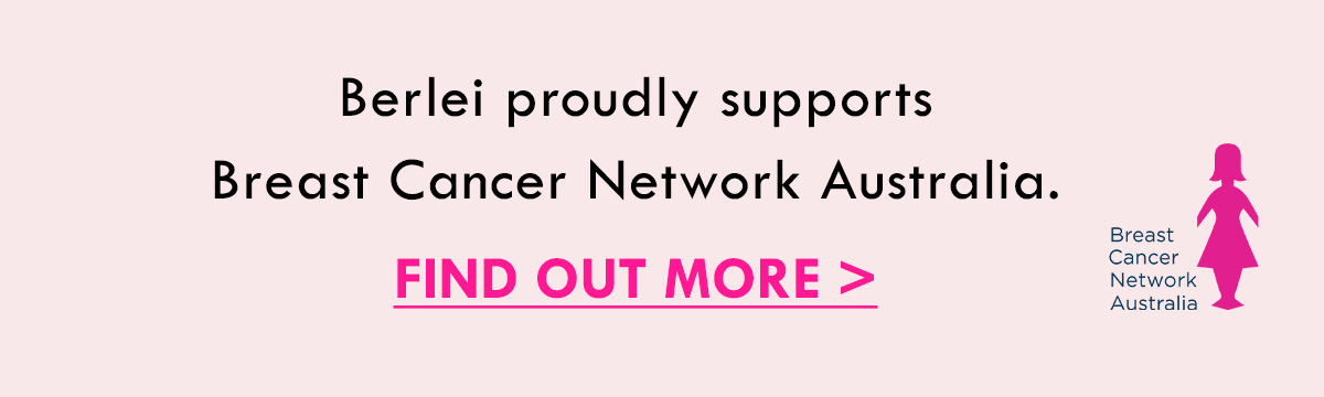 Berlei proudly supports Breast Cancer Network Australia. Find out more.