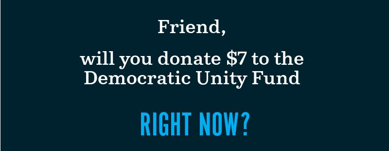 Will you donate to the Democratic Unity Fund right now?