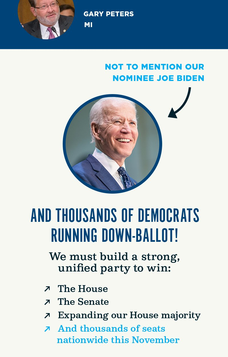 Not to mention our nominee Joe Biden and thousands of Democrats running down-ballot! We must build a strong, unified party to win the White House, the Senate, the House, and thousands of seats nationwide this November