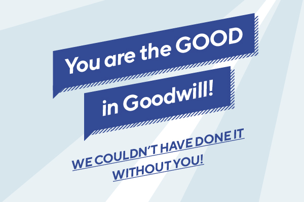 You are the GOOD in Goodwill