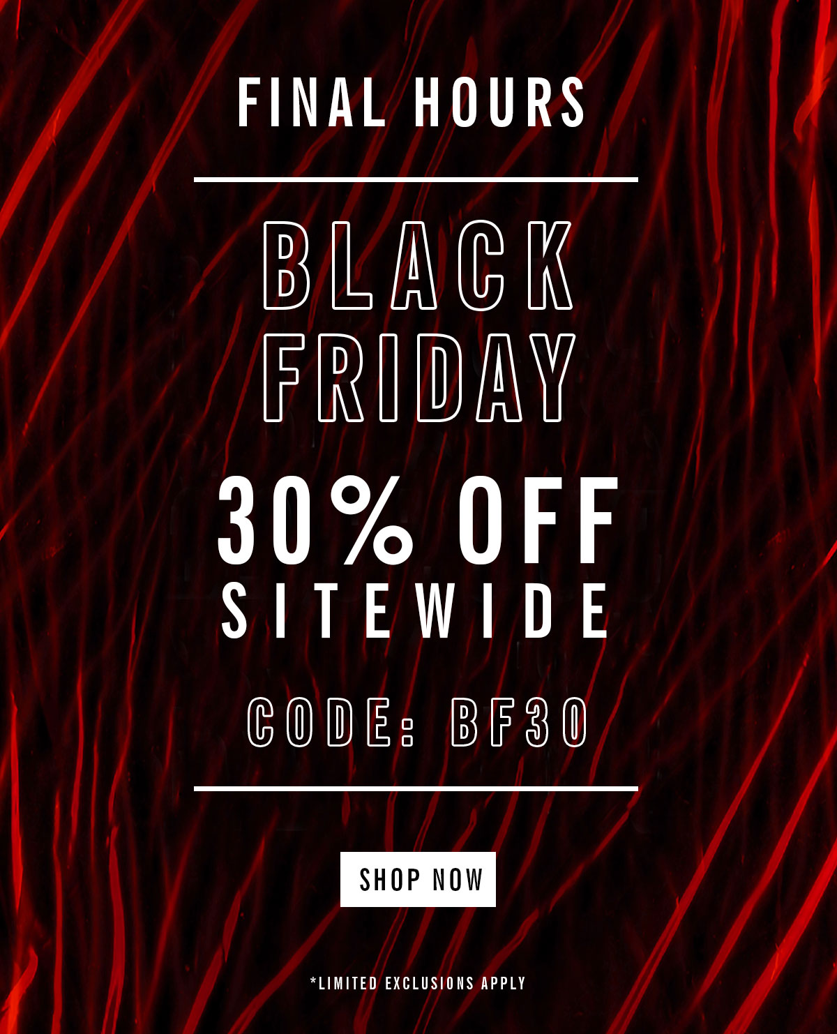 Final Hours | Black Friday | 30% Off Sitewide | Code: BF30 | Shop Now | Limited Exclusions Apply