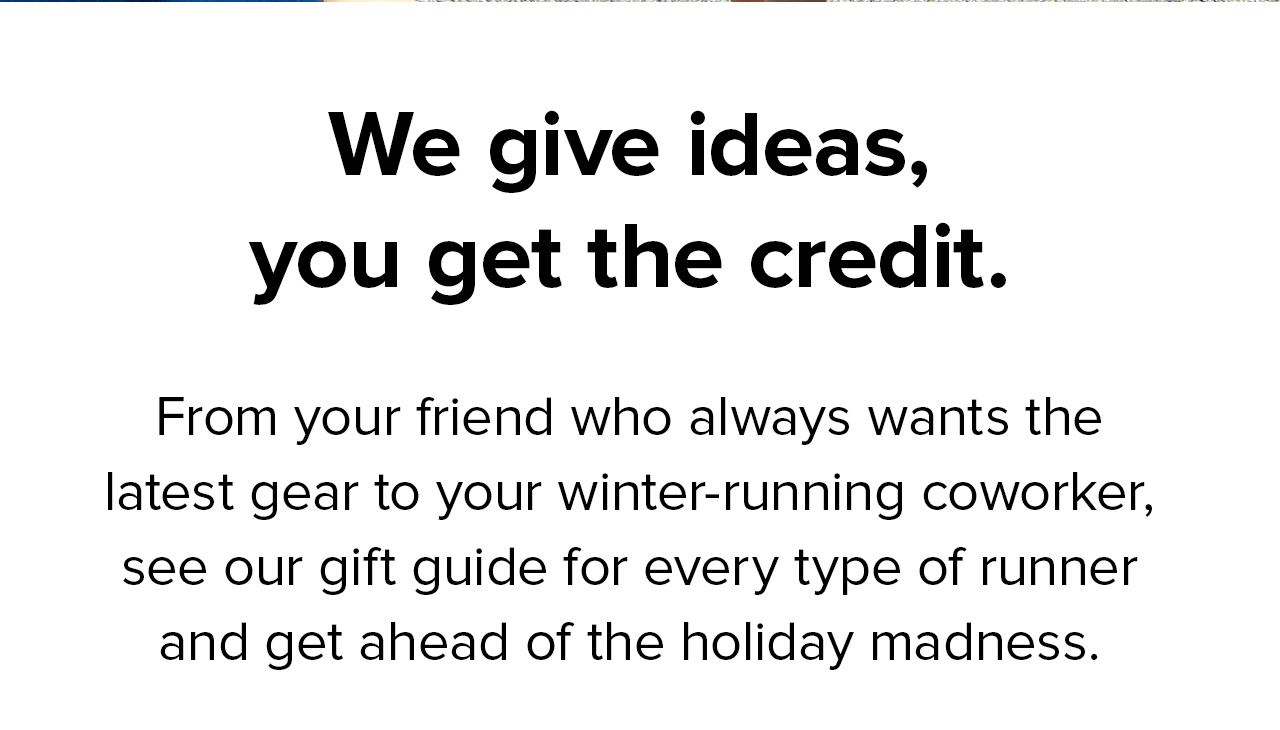 From your friend who always wants the latest gear to your winter-running coworker, see our gift guide for every type of runner and get ahead of the holiday madness.
