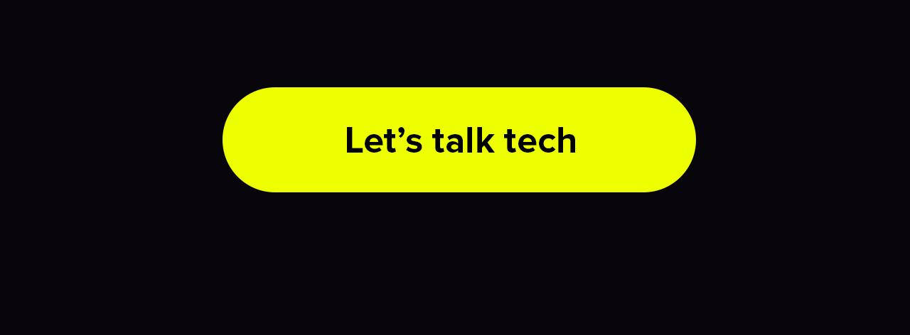 Let''s talk tech