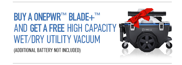 Buy a ONEPWR Blade+ and get a free high capacity wet / dry utility vacuum