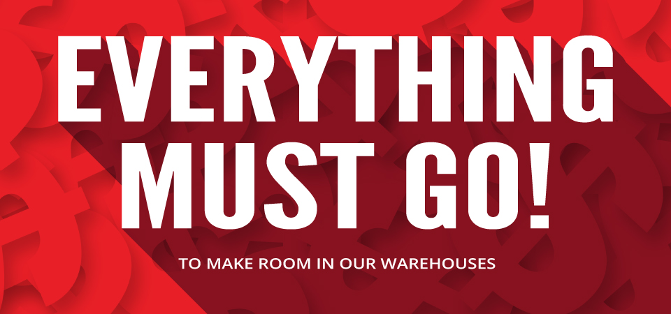 Everything Must Go...to Make Room in Our Warehouses!