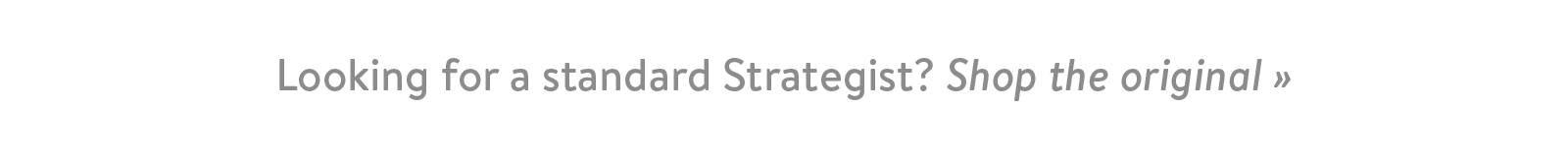 Looking for a standard Strategist? Shop the original ?
