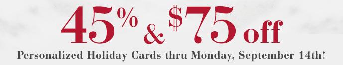 45% & $75 off Holiday Cards thru 9/14