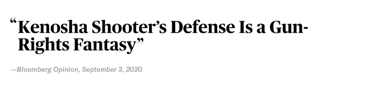 "Headline from Bloomberg Opinion on September 3rd 2020: ""Kenosha Shooter's Defense is a Gun-Rights Fantasy"""